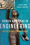 The cover of Laura Hahn and Angie Wolters' book, Women and Ideas in Engineering: Twelve Stories from Illinois.